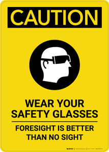 Caution: PPE Wear Safety Glasses Foresight is Better Than No Sight - Portrait Wall Sign