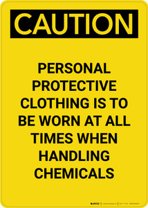 Caution: Personal Protective Clothing to be Worn When Handling Chemicals - Portrait Wall Sign