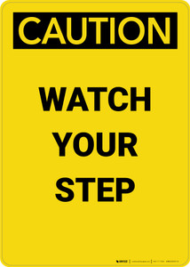 Caution: Watch Your Step - Portrait Wall Sign