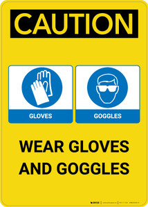 Caution: Wear Gloves And Goggles - Portrait Wall Sign