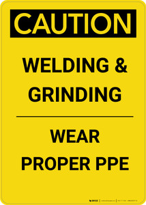 Caution: Welding & Grinding Wear Proper PPE - Portrait Wall Sign