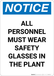 Notice: All Personnel Must Wear Safety Glasses in the Plant - Portrait Wall Sign