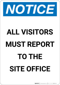 Notice: All Visitors Must Report to the Site Office - Portrait Wall Sign