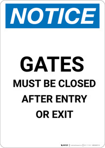 Notice: Gates Must Be Closed After Entry Or Exit - Portrait Wall Sign