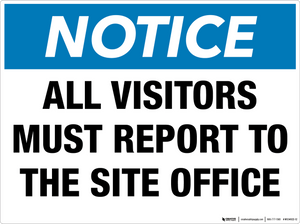 Notice: All Visitors Must Report to the Site Office - Wall Sign