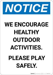 Notice: We Encourage Healthy Outdoor Activities - Portrait Wall Sign