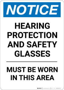 Notice: Hearing Protection Safety Glasses Must Be Worn - Portrait Wall Sign