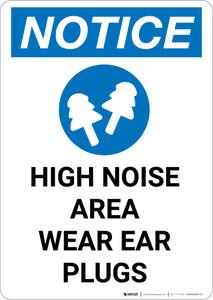 Notice: High Noise Area Wear Ear Plugs - Portrait Wall Sign