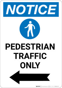 Notice: Pedestrian Traffic Only with Icon Arrow Left - Portrait Wall Sign