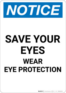 Notice: Save your Eyes Wear Eye Protection - Portrait Wall Sign