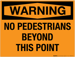 Warning: No Pedestrians Beyond This Point - Wall Sign