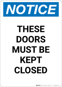 Notice: These Doors Must Be Kept Closed - Portrait Wall Sign