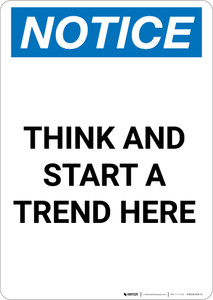Notice: Think And Start A Trend Here - Portrait Wall Sign