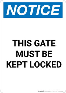 Notice: This Gate Must Be Kept Locked - Portrait Wall Sign