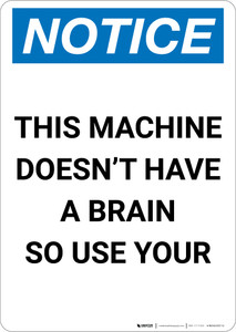 Notice: This Machine Doesn't Have A Brain - Portrait Wall Sign