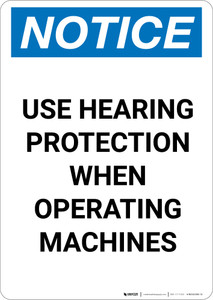 Notice: Use Hearing Protection When Operating Machines - Portrait Wall Sign