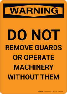 Warning: Do Not Remove Guards or Operate Machinery Without Them - Portrait Wall Sign
