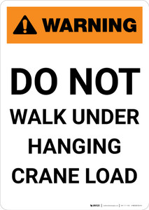 Warning: Do Not Walk Under Hanging Crane Load - Portrait Wall Sign