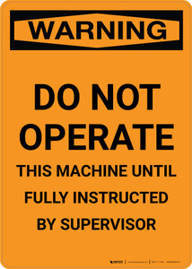 Warning: No done Operate - This Machine Until Fully Instructed - Portrait Wall Sign