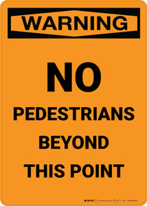Warning: No Pedestrians Beyond This Point - Portrait Wall Sign
