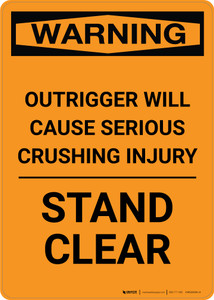Warning: Outrigger Will Cause Serious Crushing Injury - Stand Clear - Portrait Wall Sign