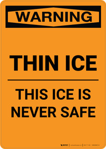 Warning: Thin Ice - This Ice is Never Safe - Portrait Wall Sign