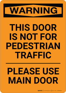 Warning: This Door Is Not For Pedestrian Traffic - Please Use Main Door - Portrait Wall Sign