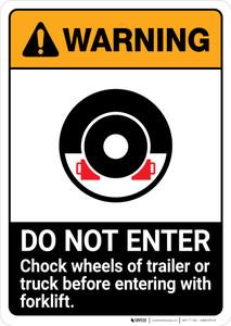 Warning: Do Not Enter Chock Wheels of Trailor or Truck Before Entering Forklift  ANSI - Portrait Wall Sign
