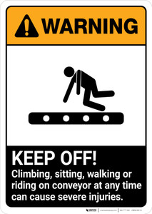 Warning: Keep Off! Climbing, Sitting, Walking or Riding on Conveyor Can Cause Injuries ANSI - Portrait Wall Sign