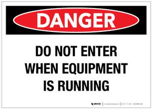 Danger: Do Not Enter When Equipment is Running - Label