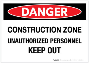 Danger: Construction Zone/Unauthorized Personnel - Keep Out - Label