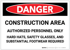 Danger: Construciton Area - Hard Hats, Safety Glasses, Footwear Required - Label