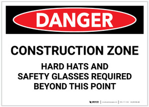 Danger: Construction Zone - Hard Hats and Safety Glasses Required Beyond Point - Label