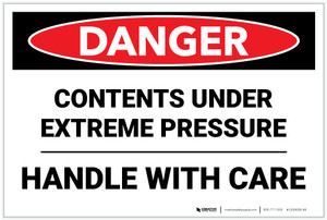 Danger: Contents Under Extreme Pressure Handle With Care - Label