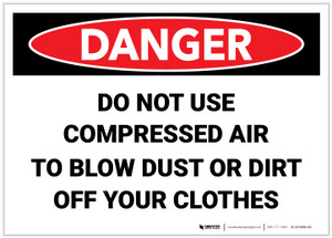 Danger: Do Not Use Compressed Air to Blow Dust or Dirt Off Clothes - Label