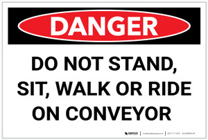 Danger: Do Not Stand Sit Walk or Ride Conveyor - Label