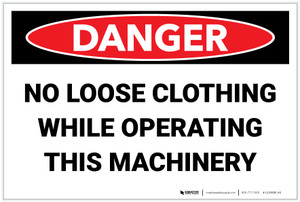 Danger: No Loose Clothing While Operating Machinery - Label