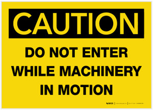 Caution: Do Not Enter While Machinery In Motion - Label