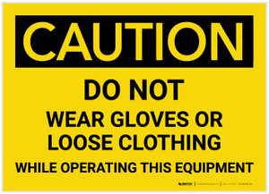 Caution: Do Not Wear Gloves Or Loose Clothing While Operating This Equipment - Label