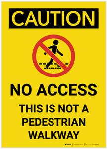 Caution: No Access Not a Pedestrian Walkway - Label
