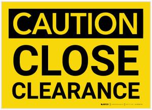 Caution: Close Clearance - Label