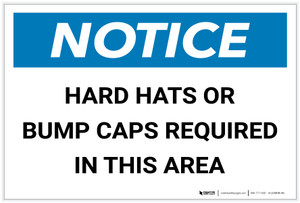 Notice: Hard Hats/Bump Caps Required in This Area - Label