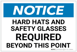 Notice: Hard Hats and Safety Glasses Required Beyond This Point  - Label