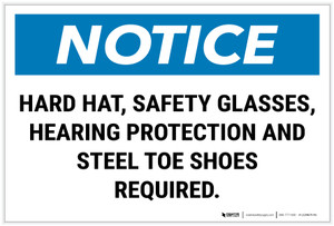 Notice: Hard Hat/Safety Glasses/Hearing Protection/Steel Toe Shoes Required Landscape - Label