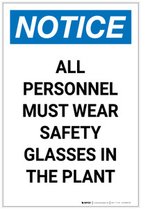 Notice: All Personnel Must Wear Safety Glasses in the Plant Portrait - Label