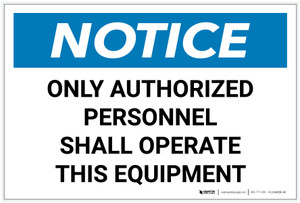 Notice: Only Authorized Personnel Shall Operated This Equipment - Label