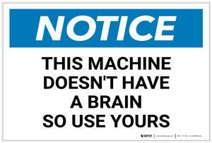 Notice: This Machine Doesn't Have A Brain So Use Yours - Label