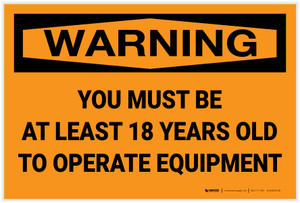 Warning: Must Be 18 Years Old To Operate Equipment - Label