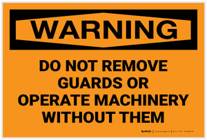 Warning: Do Not Remove Guards or Operate Machinery Without Them - Label