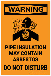 Warning: Pipe Insulation May Contain Asbestos Do Not Disturb - Label